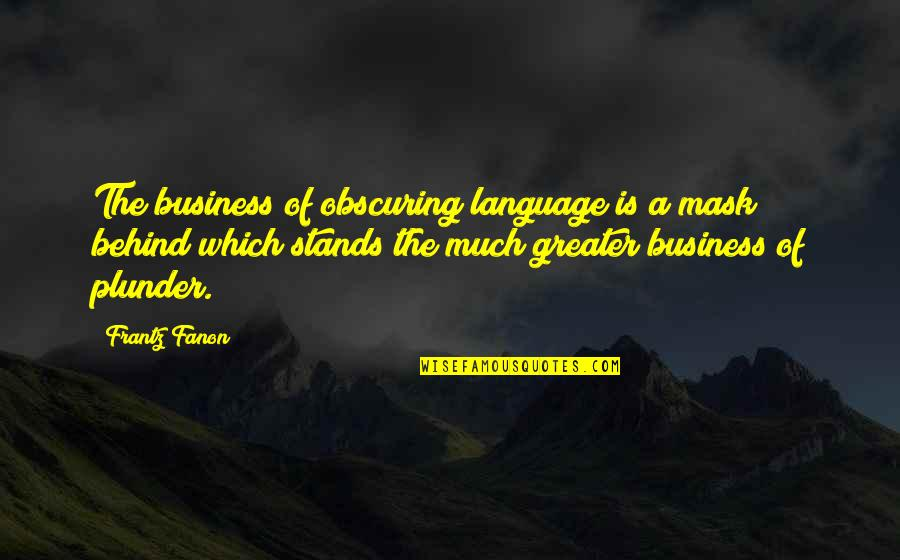 Cute Three Year Anniversary Quotes By Frantz Fanon: The business of obscuring language is a mask