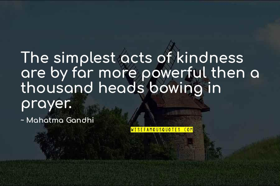 Cute Three Year Anniversary Quotes By Mahatma Gandhi: The simplest acts of kindness are by far