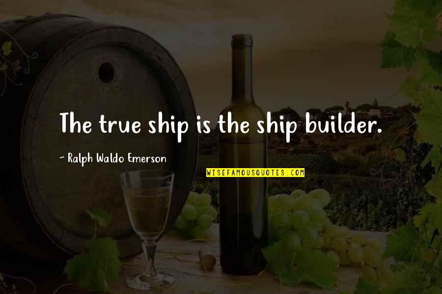 Cute Three Year Anniversary Quotes By Ralph Waldo Emerson: The true ship is the ship builder.
