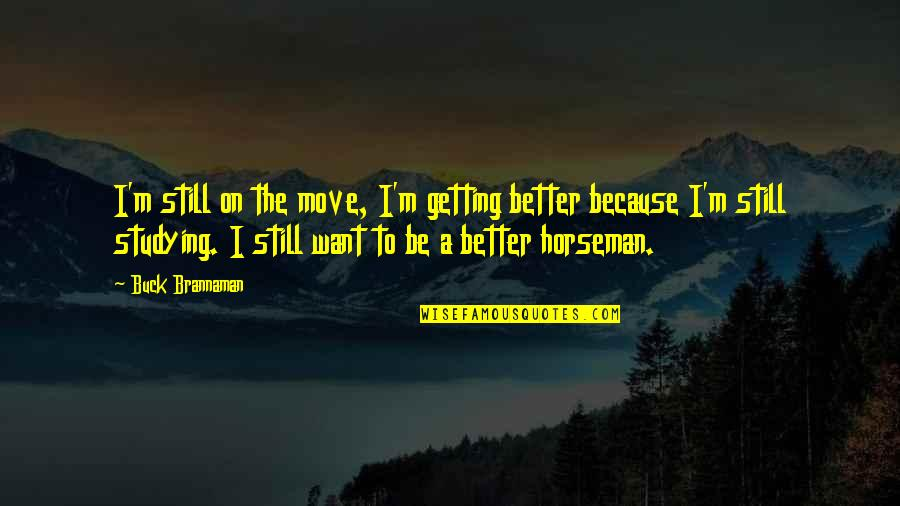 Cute Tortoise Quotes By Buck Brannaman: I'm still on the move, I'm getting better