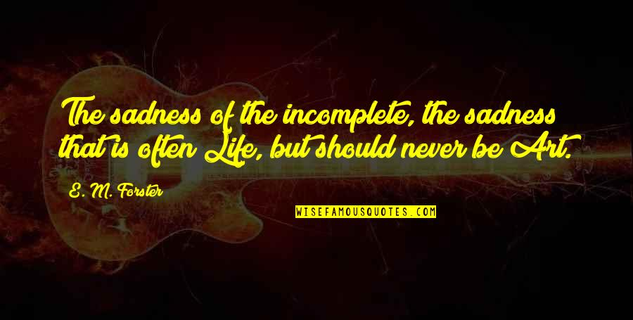 Cute Tortoise Quotes By E. M. Forster: The sadness of the incomplete, the sadness that