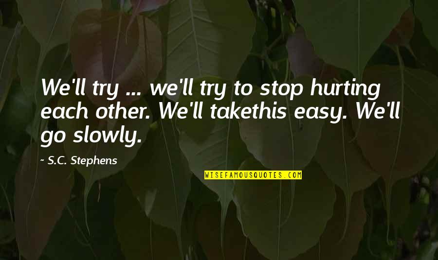 Cute Tubing Quotes By S.C. Stephens: We'll try ... we'll try to stop hurting
