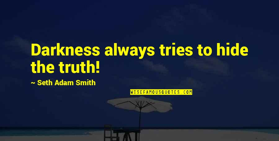Cute Turkey Day Quotes By Seth Adam Smith: Darkness always tries to hide the truth!