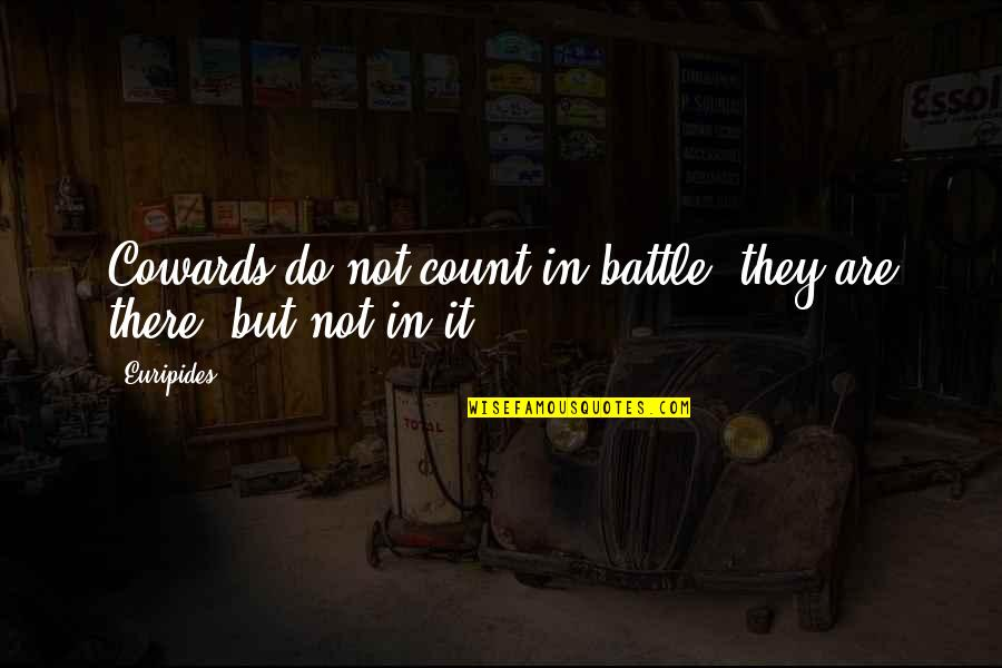 Cute Umbrella Quotes By Euripides: Cowards do not count in battle; they are