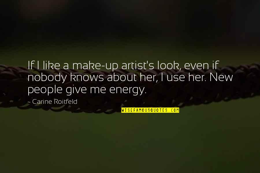 Cute Unique Tattoo Quotes By Carine Roitfeld: If I like a make-up artist's look, even