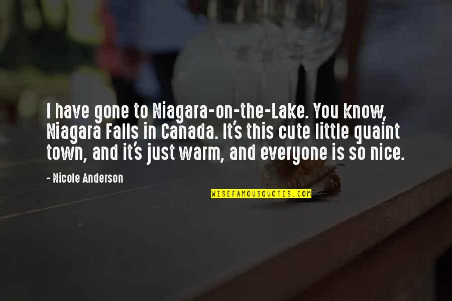 Cute Warm Quotes By Nicole Anderson: I have gone to Niagara-on-the-Lake. You know, Niagara