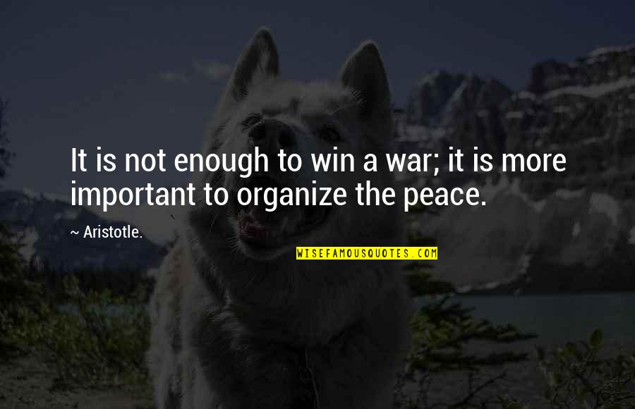 Cutie Quotes By Aristotle.: It is not enough to win a war;
