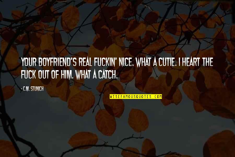 Cutie Quotes By C.M. Stunich: Your boyfriend's real fuckin' nice. What a cutie.