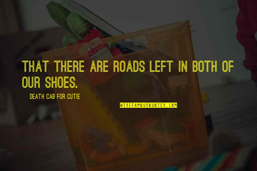 Cutie Quotes By Death Cab For Cutie: That there are roads left in both of
