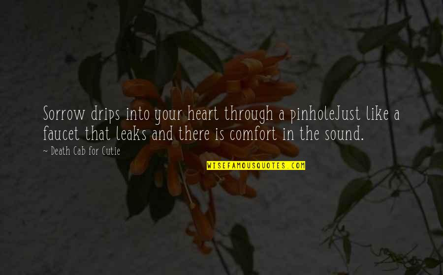 Cutie Quotes By Death Cab For Cutie: Sorrow drips into your heart through a pinholeJust