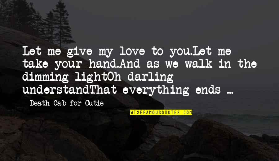 Cutie Quotes By Death Cab For Cutie: Let me give my love to you.Let me