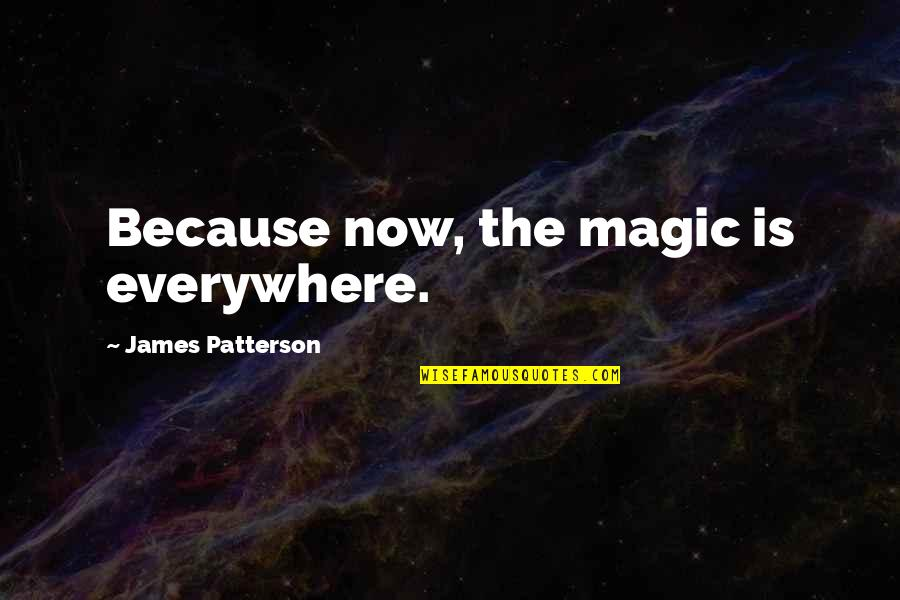Cutie Quotes By James Patterson: Because now, the magic is everywhere.