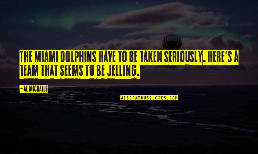 Cutright Quotes By Al Michaels: The Miami Dolphins have to be taken seriously.