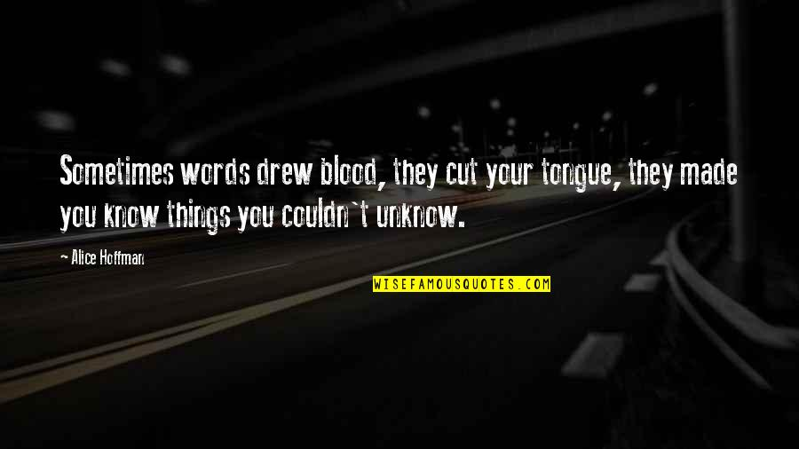 Cutright Quotes By Alice Hoffman: Sometimes words drew blood, they cut your tongue,