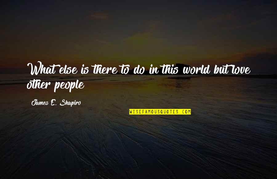 Cutright Quotes By James E. Shapiro: What else is there to do in this