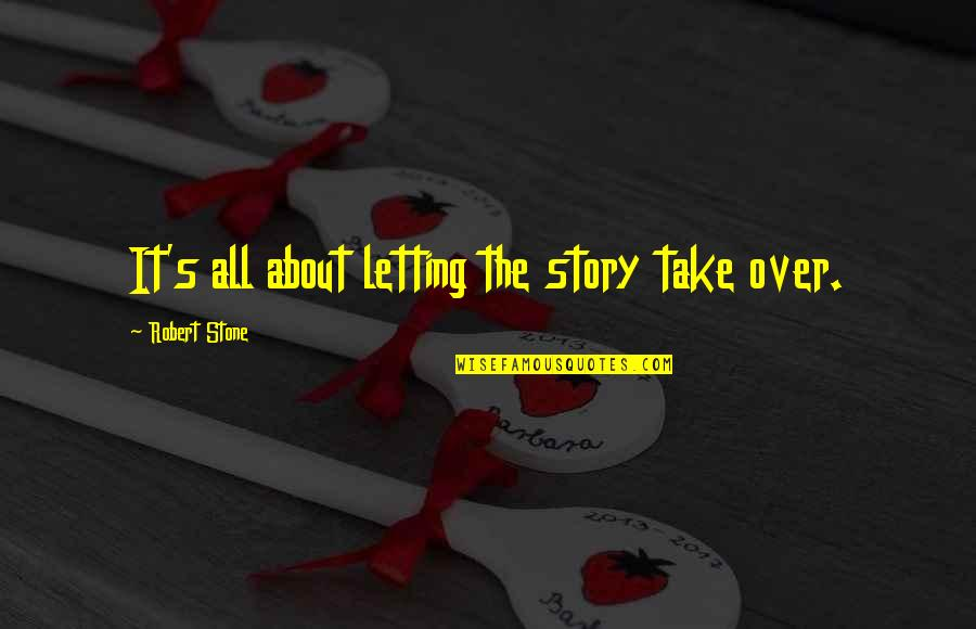 Cutright Quotes By Robert Stone: It's all about letting the story take over.