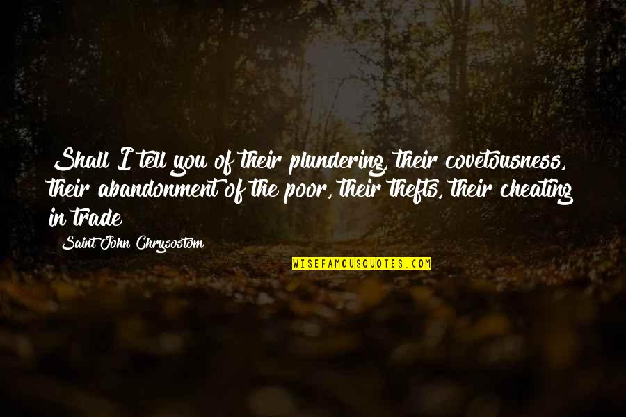 Cutright Quotes By Saint John Chrysostom: Shall I tell you of their plundering, their