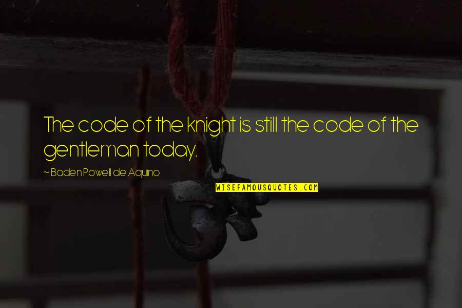 Cutters Quotes By Baden Powell De Aquino: The code of the knight is still the