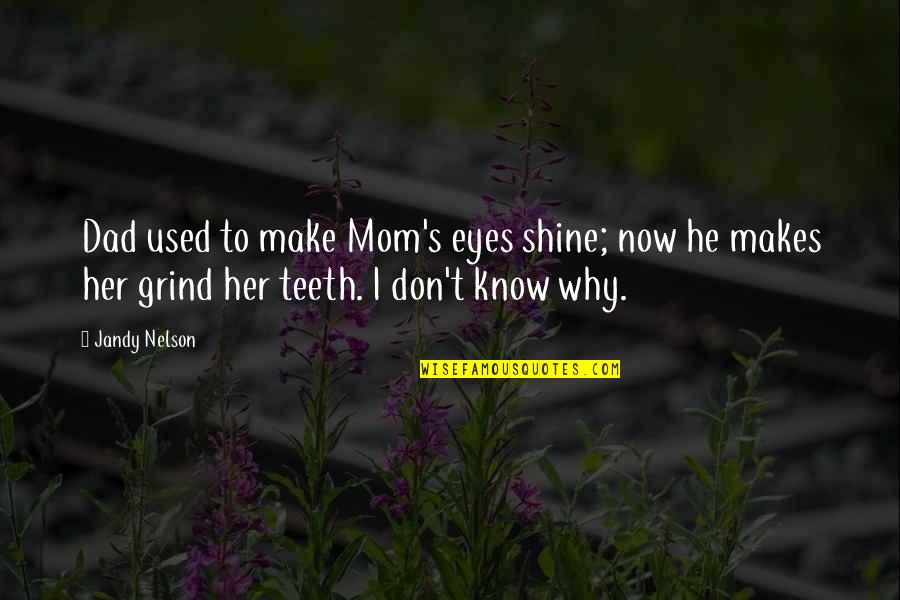 Cutters Quotes By Jandy Nelson: Dad used to make Mom's eyes shine; now