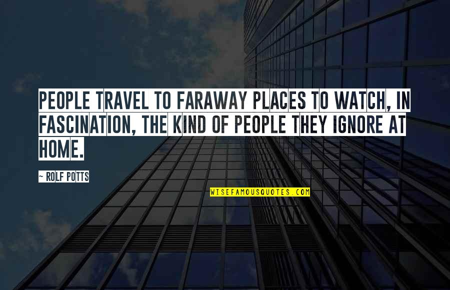 Cutters Quotes By Rolf Potts: People travel to faraway places to watch, in
