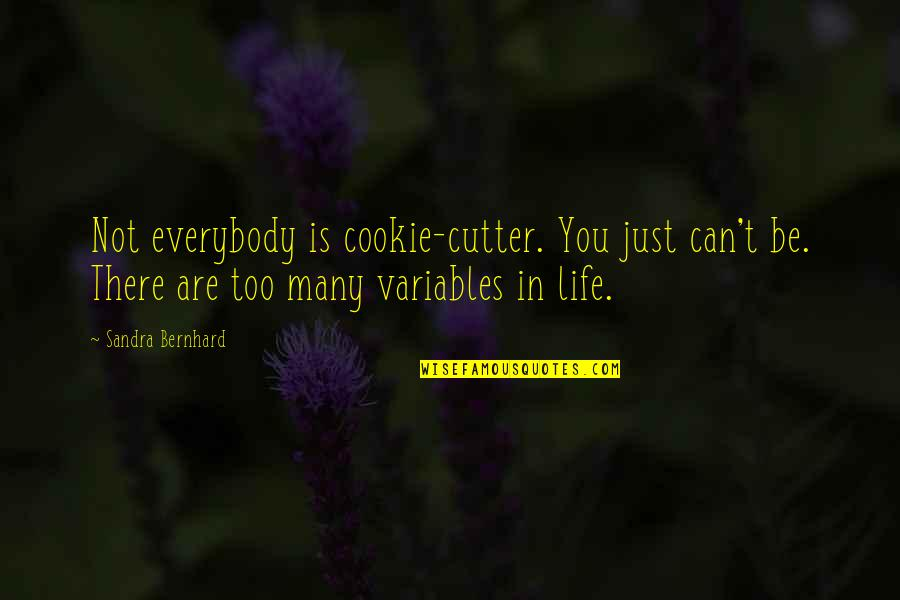 Cutters Quotes By Sandra Bernhard: Not everybody is cookie-cutter. You just can't be.
