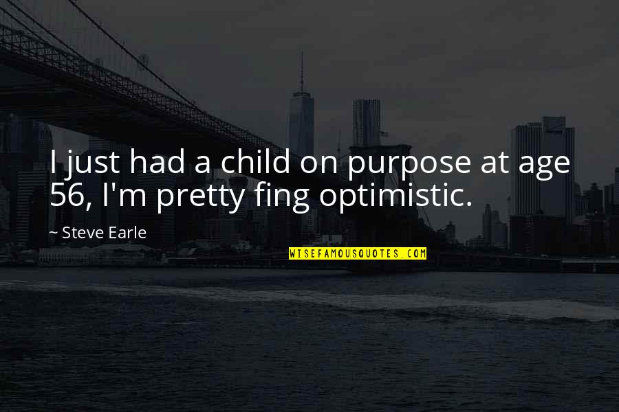 Cutters Quotes By Steve Earle: I just had a child on purpose at