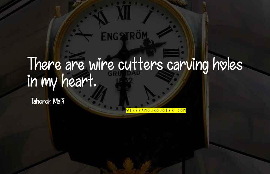 Cutters Quotes By Tahereh Mafi: There are wire cutters carving holes in my