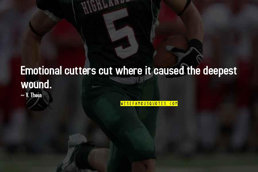 Cutters Quotes By V. Theia: Emotional cutters cut where it caused the deepest