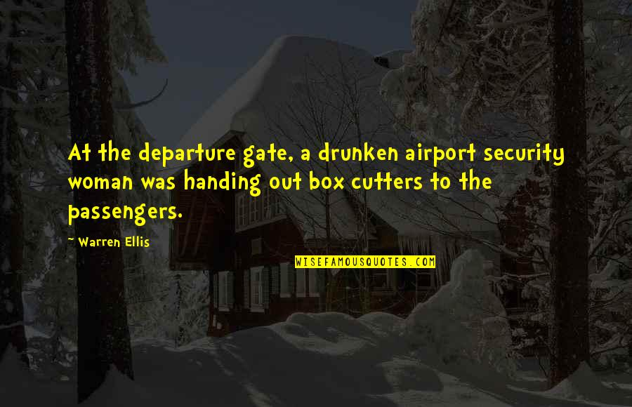 Cutters Quotes By Warren Ellis: At the departure gate, a drunken airport security
