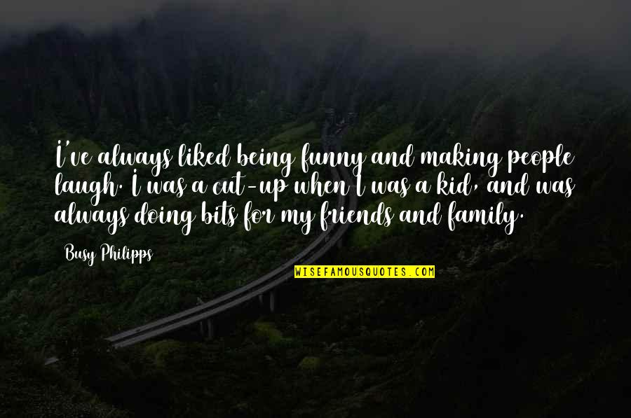 Cutting Friends Off Quotes By Busy Philipps: I've always liked being funny and making people