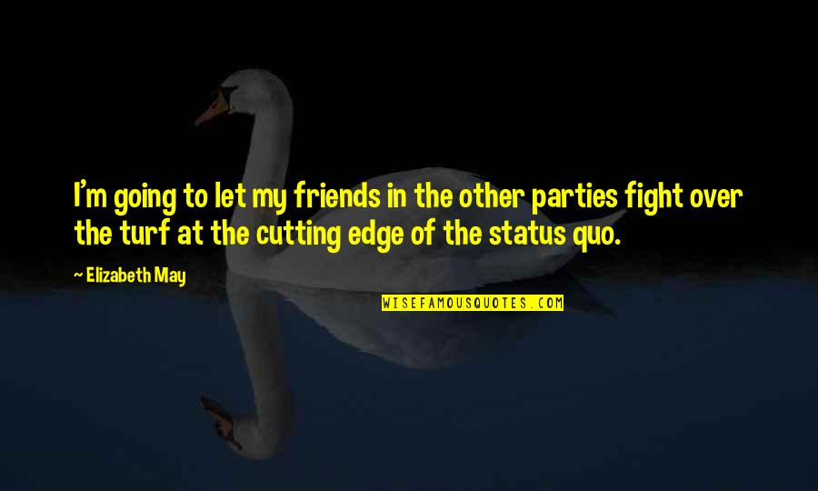 Cutting Friends Off Quotes By Elizabeth May: I'm going to let my friends in the
