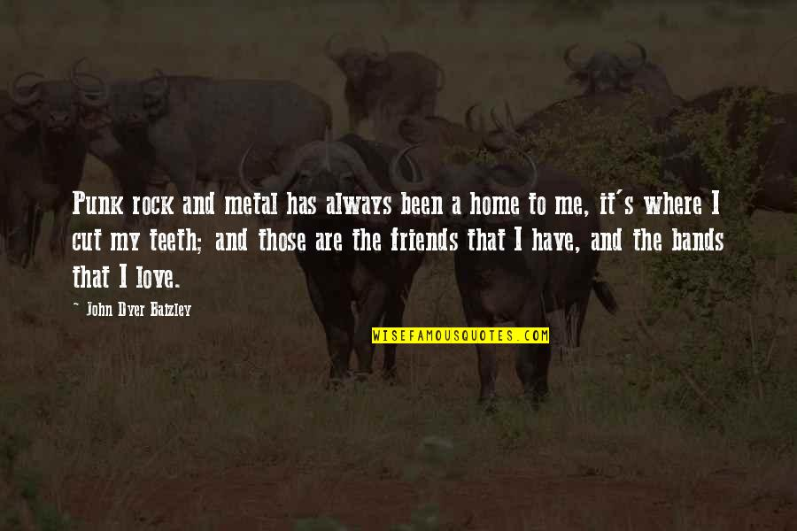 Cutting Friends Off Quotes By John Dyer Baizley: Punk rock and metal has always been a