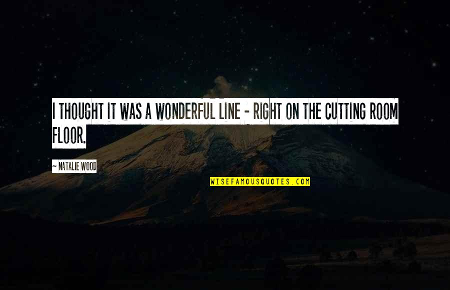 Cutting Wood Quotes By Natalie Wood: I thought it was a wonderful line -