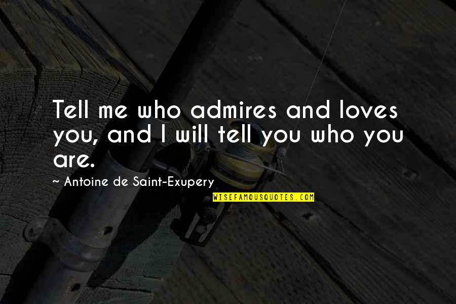 Cyber Bullying Brainy Quotes By Antoine De Saint-Exupery: Tell me who admires and loves you, and