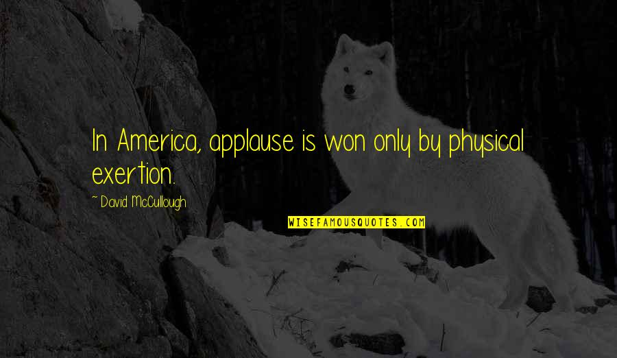 Cyber Bullying Brainy Quotes By David McCullough: In America, applause is won only by physical