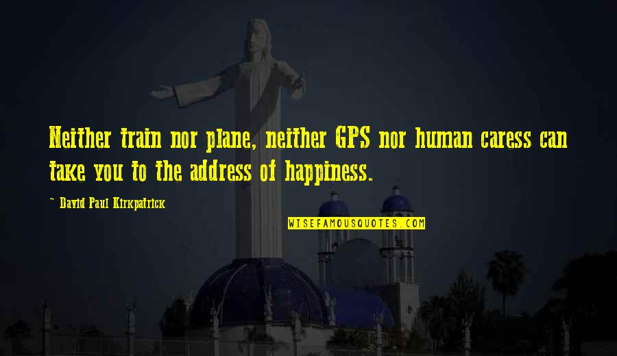 Cyber Bullying Brainy Quotes By David Paul Kirkpatrick: Neither train nor plane, neither GPS nor human