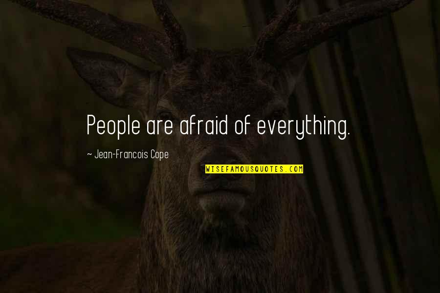Cyber Bullying Brainy Quotes By Jean-Francois Cope: People are afraid of everything.