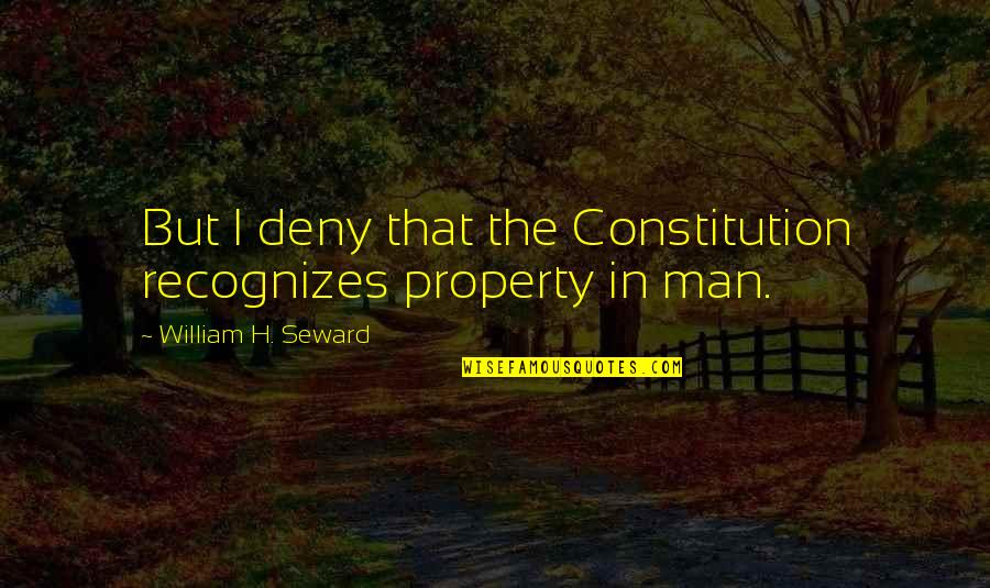 Cyber Bullying Brainy Quotes By William H. Seward: But I deny that the Constitution recognizes property
