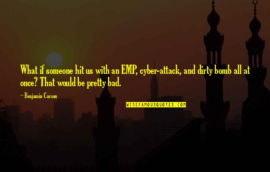 Cyber Quotes By Benjamin Carson: What if someone hit us with an EMP,