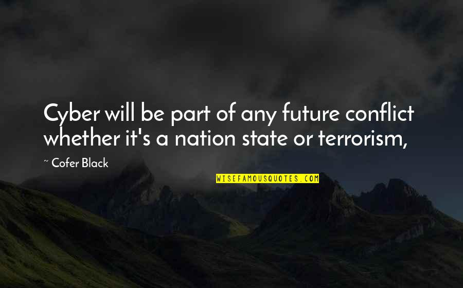 Cyber Quotes By Cofer Black: Cyber will be part of any future conflict