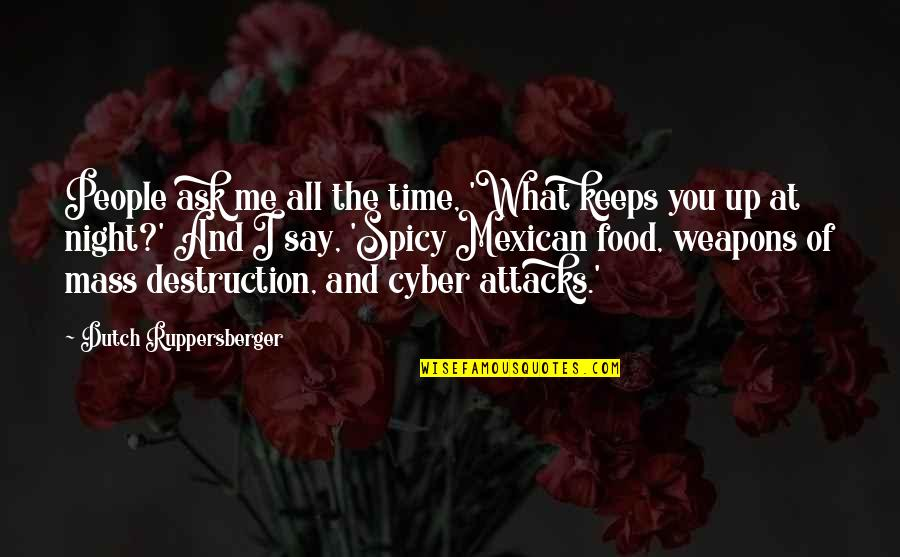 Cyber Quotes By Dutch Ruppersberger: People ask me all the time, 'What keeps