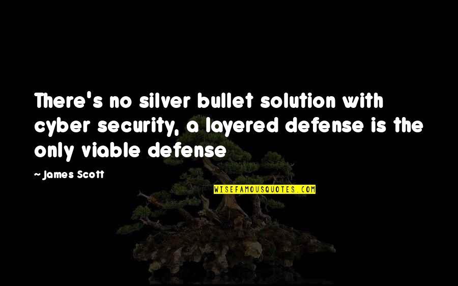 Cyber Quotes By James Scott: There's no silver bullet solution with cyber security,