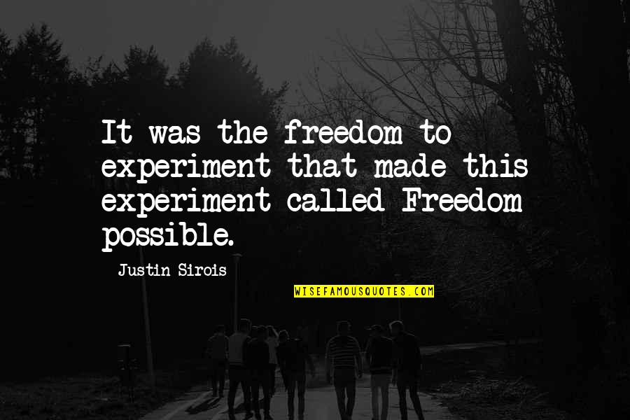 Cyber Quotes By Justin Sirois: It was the freedom to experiment that made