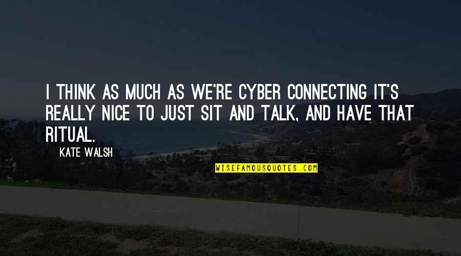 Cyber Quotes By Kate Walsh: I think as much as we're cyber connecting