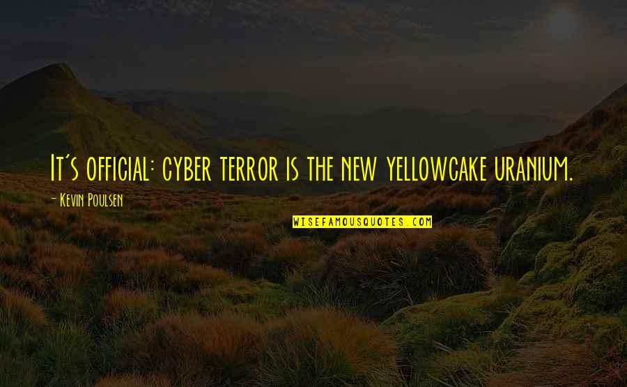 Cyber Quotes By Kevin Poulsen: It's official: cyber terror is the new yellowcake