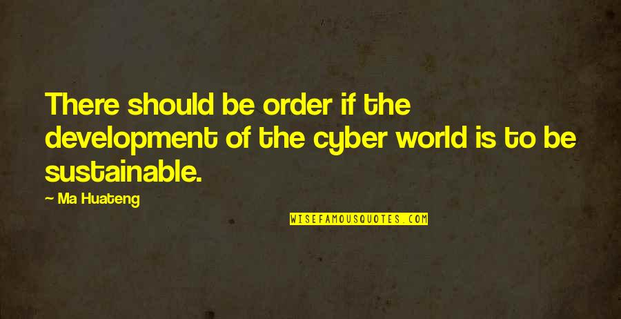 Cyber Quotes By Ma Huateng: There should be order if the development of