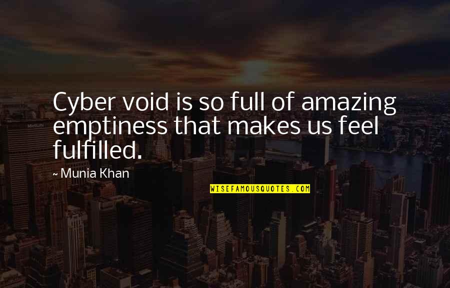 Cyber Quotes By Munia Khan: Cyber void is so full of amazing emptiness