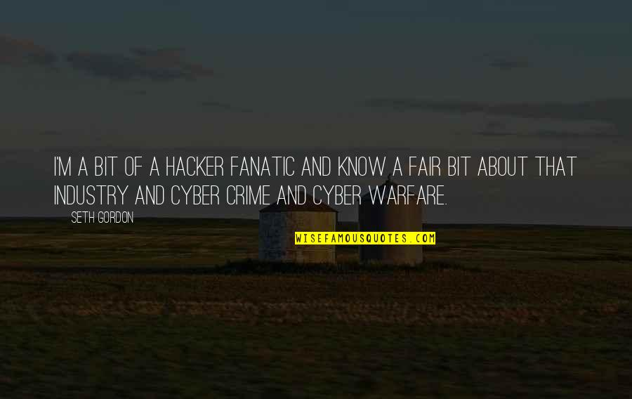 Cyber Quotes By Seth Gordon: I'm a bit of a hacker fanatic and
