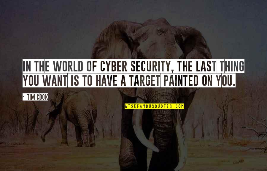 Cyber Quotes By Tim Cook: In the world of cyber security, the last