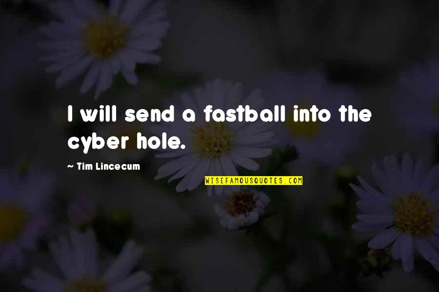 Cyber Quotes By Tim Lincecum: I will send a fastball into the cyber